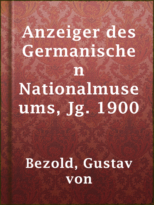 Title details for Anzeiger des Germanischen Nationalmuseums, Jg. 1900 by Gustav von Bezold - Available