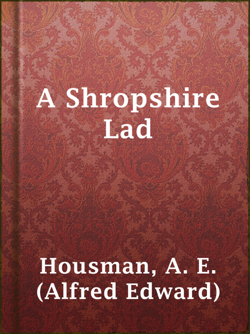 the homoerotic tendencies of alfred edward housman in a shropshire lad A shropshire lad and other poems by ae housman ae housman was one of the best-loved poets of his day  alfred edward housman.