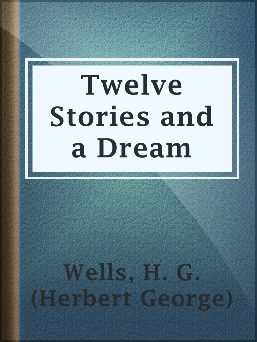 Title details for Twelve Stories and a Dream by H. G. (Herbert George) Wells - Wait list