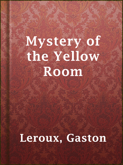 Title details for Mystery of the Yellow Room by Gaston Leroux - Available
