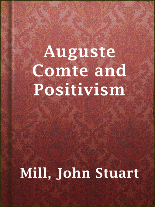Title details for Auguste Comte and Positivism by John Stuart Mill - Available