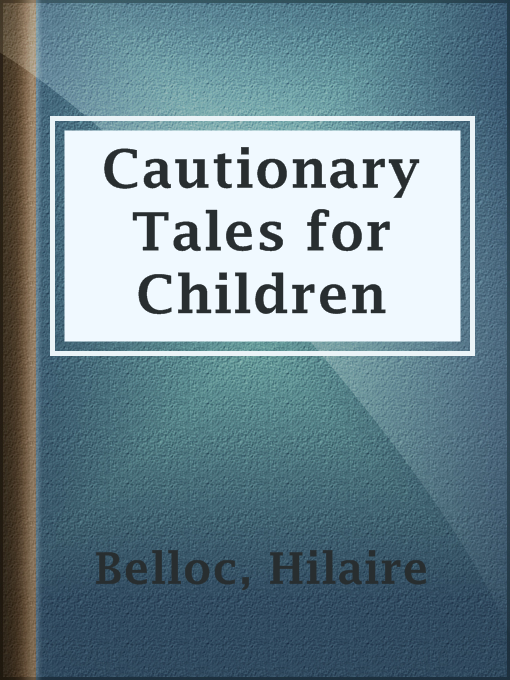 Title details for Cautionary Tales for Children by Hilaire Belloc - Available