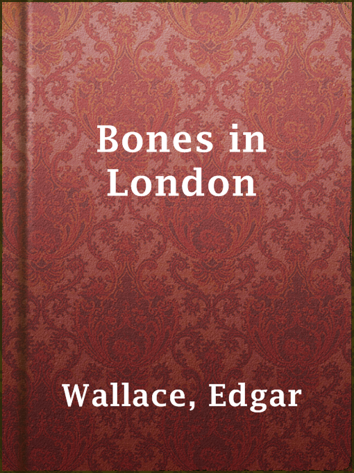 Title details for Bones in London by Edgar Wallace - Available