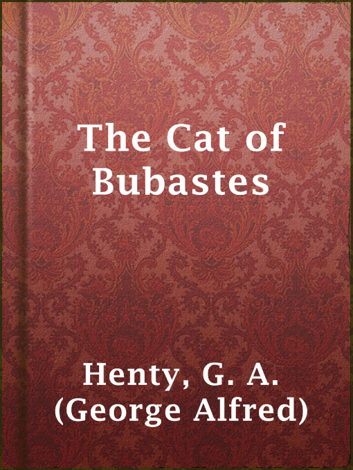 Title details for The Cat of Bubastes by G. A. (George Alfred) Henty - Available