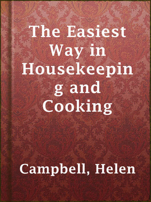 Title details for The Easiest Way in Housekeeping and Cooking by Helen Campbell - Available