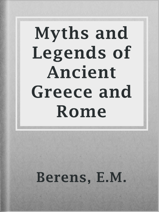 Title details for Myths and Legends of Ancient Greece and Rome by E.M. Berens - Available