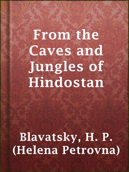 Title details for From the Caves and Jungles of Hindostan by H. P. (Helena Petrovna) Blavatsky - Wait list