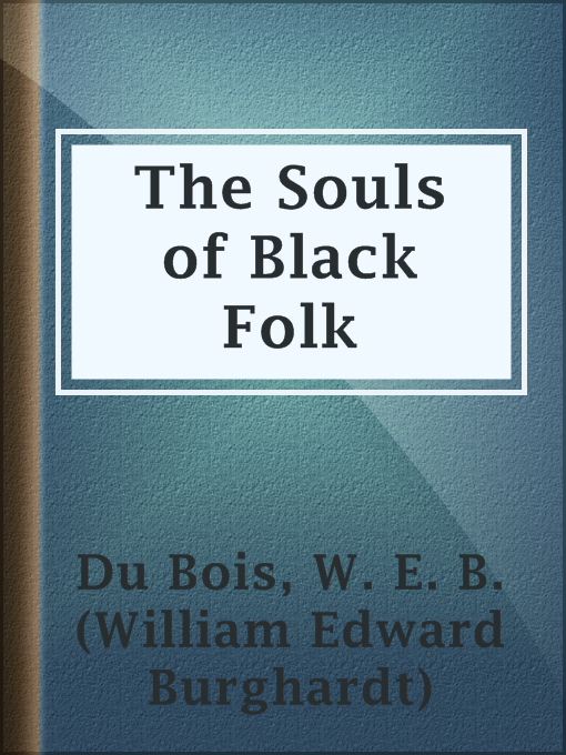 Title details for The Souls of Black Folk by W. E. B. (William Edward Burghardt) Du Bois - Available