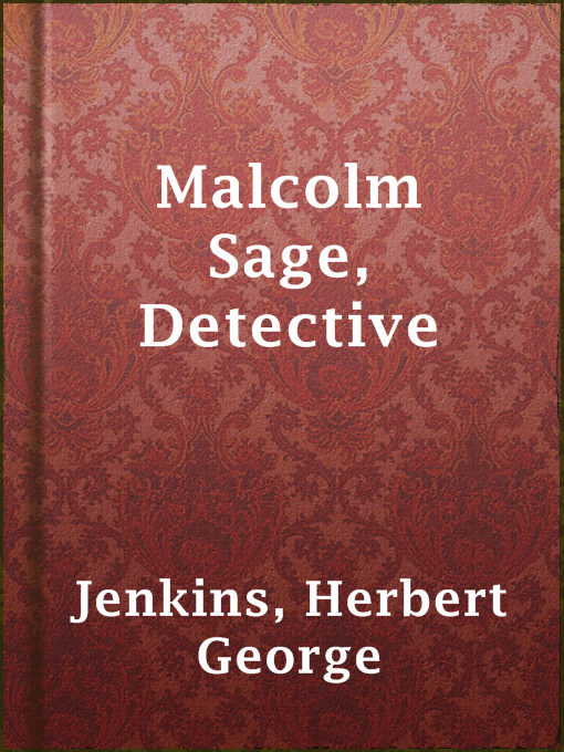 Title details for Malcolm Sage, Detective by Herbert George Jenkins - Available