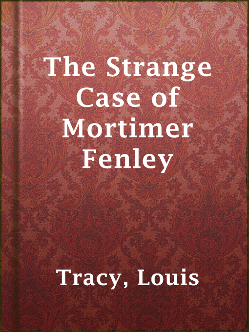 Title details for The Strange Case of Mortimer Fenley by Louis Tracy - Available