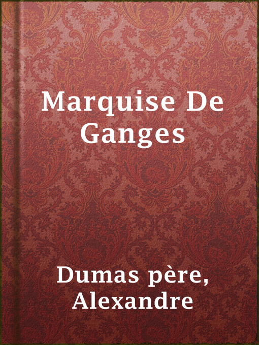 Title details for Marquise De Ganges by Alexandre Dumas père - Available