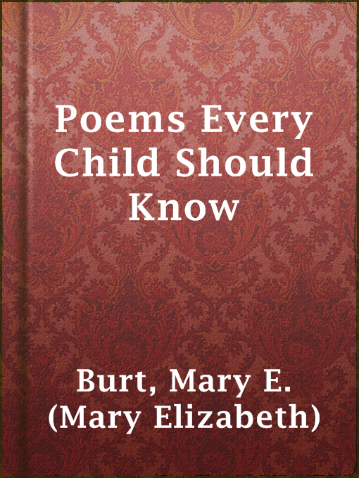 Title details for Poems Every Child Should Know by Mary E. (Mary Elizabeth) Burt - Available