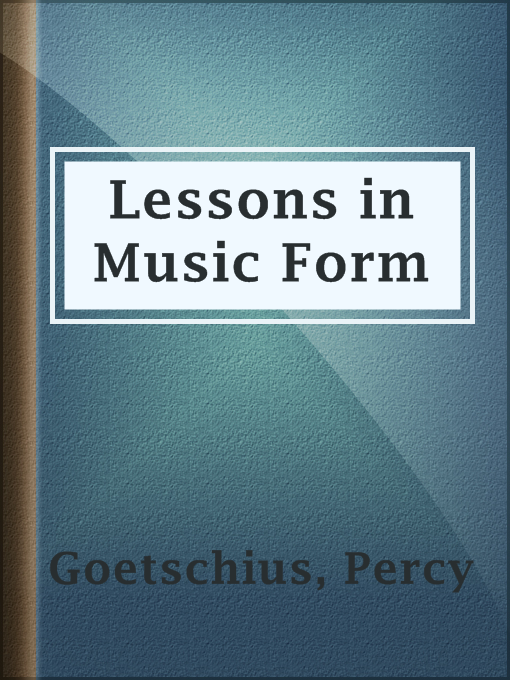Title details for Lessons in Music Form by Percy Goetschius - Available