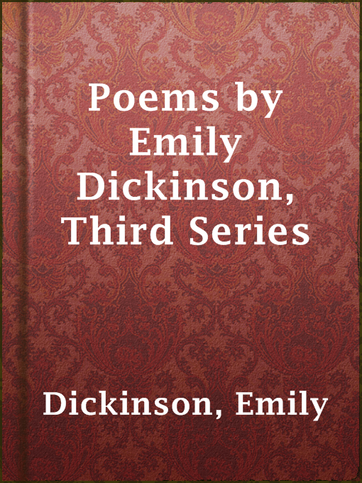 Title details for Poems by Emily Dickinson, Third Series by Emily Dickinson - Available