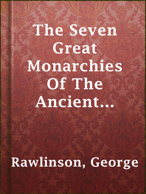 Title details for The Seven Great Monarchies Of The Ancient Asian World by George Rawlinson - Available
