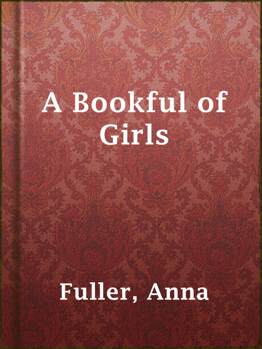 Title details for A Bookful of Girls by Anna Fuller - Available