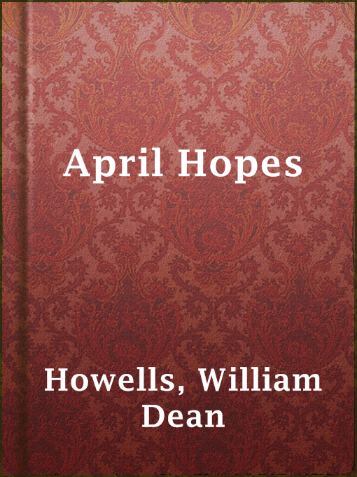 Title details for April Hopes by William Dean Howells - Available