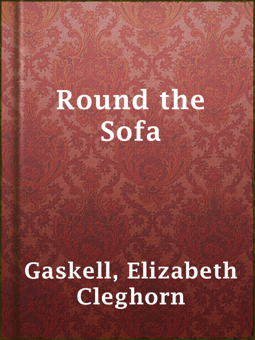 Title details for Round the Sofa by Elizabeth Cleghorn Gaskell - Available