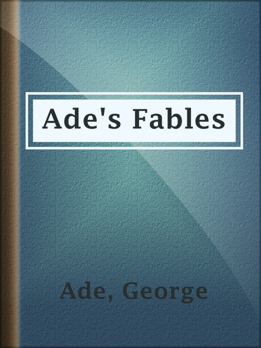 Title details for Ade's Fables by George Ade - Available