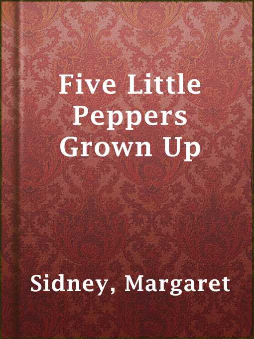 Title details for Five Little Peppers Grown Up by Margaret Sidney - Available