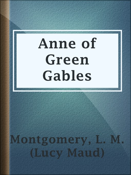 Title details for Anne of Green Gables by L. M. (Lucy Maud) Montgomery - Available