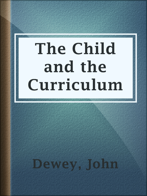 Title details for The Child and the Curriculum by John Dewey - Available