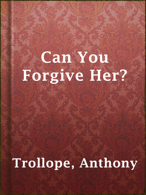 Title details for Can You Forgive Her? by Anthony Trollope - Available
