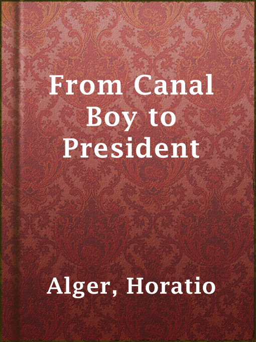 Title details for From Canal Boy to President by Horatio Alger - Available
