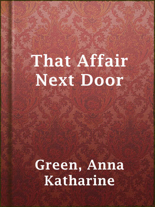 Title details for That Affair Next Door by Anna Katharine Green - Available