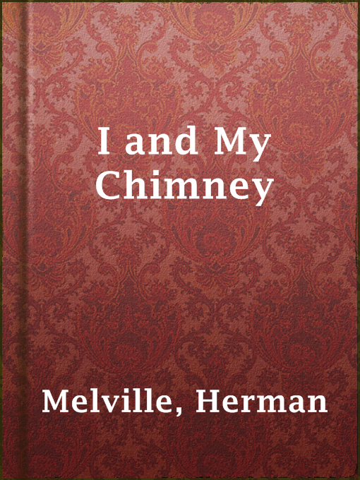 Title details for I and My Chimney by Herman Melville - Available