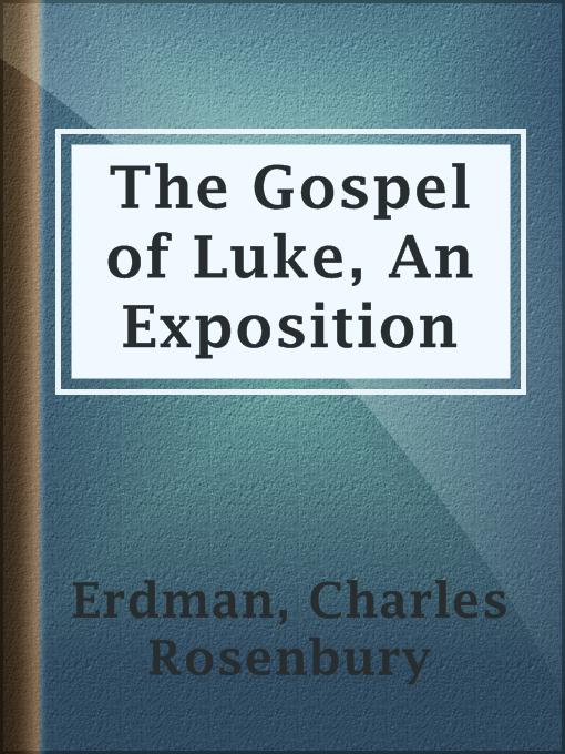 Title details for The Gospel of Luke, An Exposition by Charles Rosenbury Erdman - Available