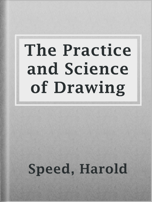 Title details for The Practice and Science of Drawing by Harold Speed - Available
