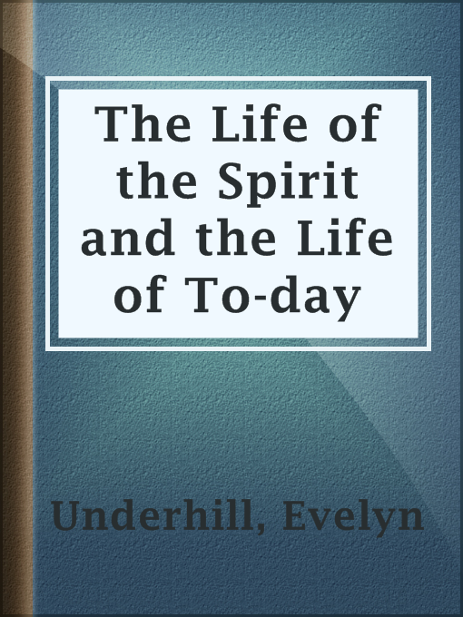 Title details for The Life of the Spirit and the Life of To-day by Evelyn Underhill - Available