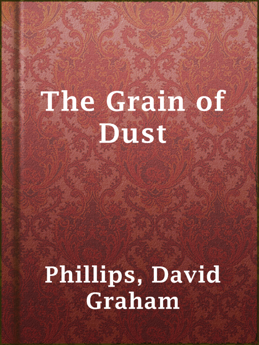 Title details for The Grain of Dust by David Graham Phillips - Available