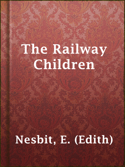 Title details for The Railway Children by E. (Edith) Nesbit - Available