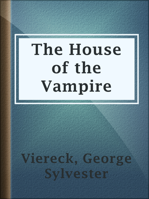 Title details for The House of the Vampire by George Sylvester Viereck - Available