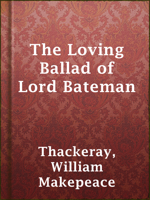 Title details for The Loving Ballad of Lord Bateman by William Makepeace Thackeray - Available