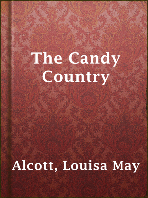 Title details for The Candy Country by Louisa May Alcott - Available