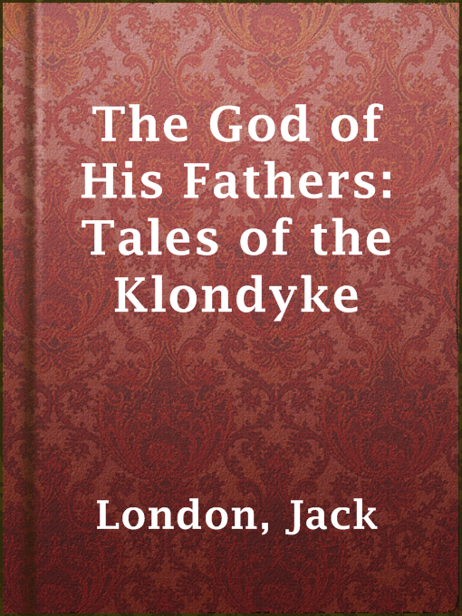 Title details for The God of His Fathers: Tales of the Klondyke by Jack London - Available