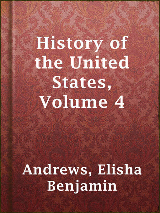 Title details for History of the United States, Volume 4 by Elisha Benjamin Andrews - Wait list