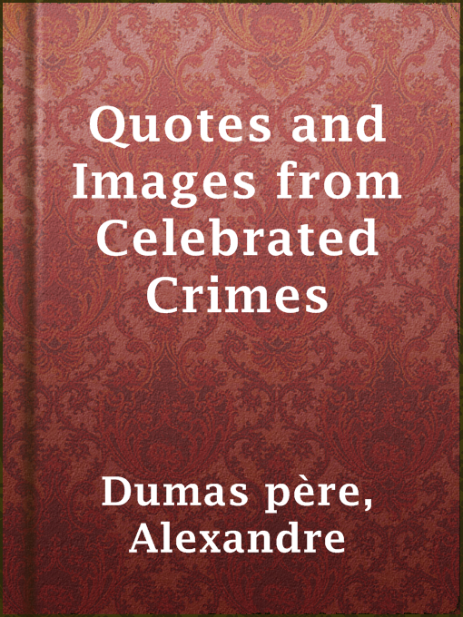 Title details for Quotes and Images from Celebrated Crimes by Alexandre Dumas père - Wait list