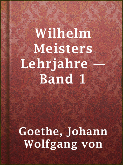 Title details for Wilhelm Meisters Lehrjahre — Band 1 by Johann Wolfgang von Goethe - Available
