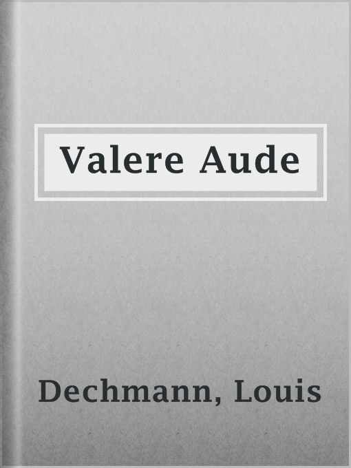 Title details for Valere Aude by Louis Dechmann - Available