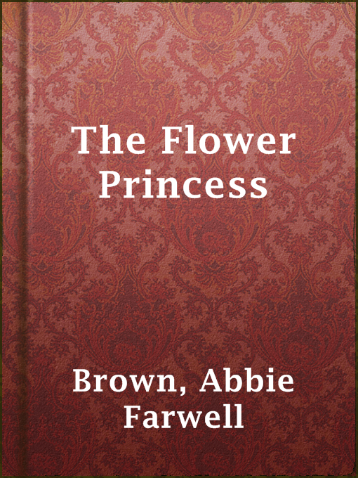 Title details for The Flower Princess by Abbie Farwell Brown - Available