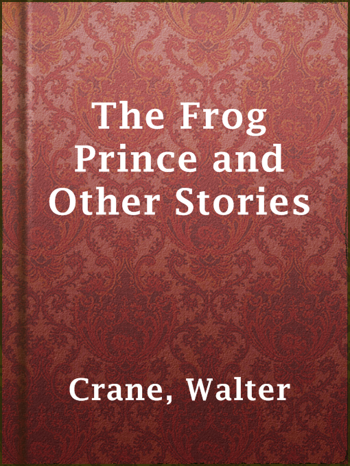 Title details for The Frog Prince and Other Stories by Walter Crane - Available