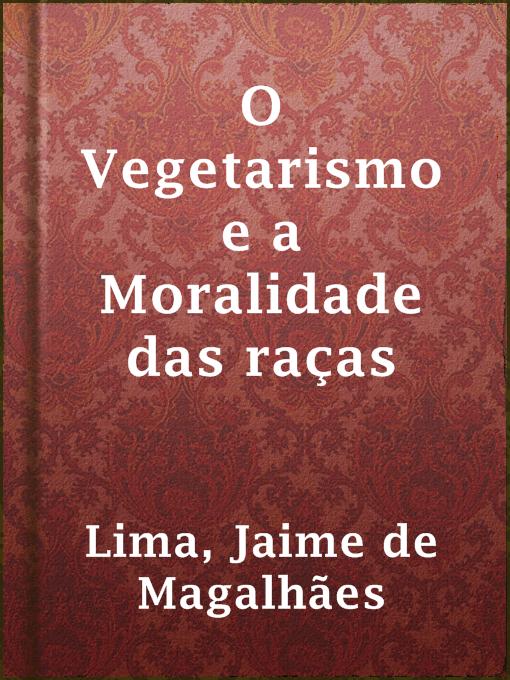 Title details for O Vegetarismo e a Moralidade das raças by Jaime de Magalhães Lima - Available