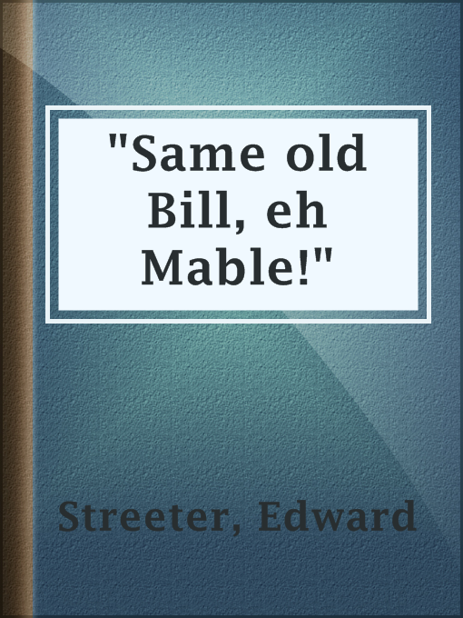 "Title details for ""Same old Bill, eh Mable!"" by Edward Streeter - Available"