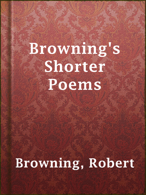 Title details for Browning's Shorter Poems by Robert Browning - Available