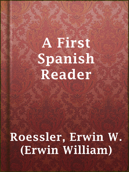 Title details for A First Spanish Reader by Erwin W. (Erwin William) Roessler - Wait list