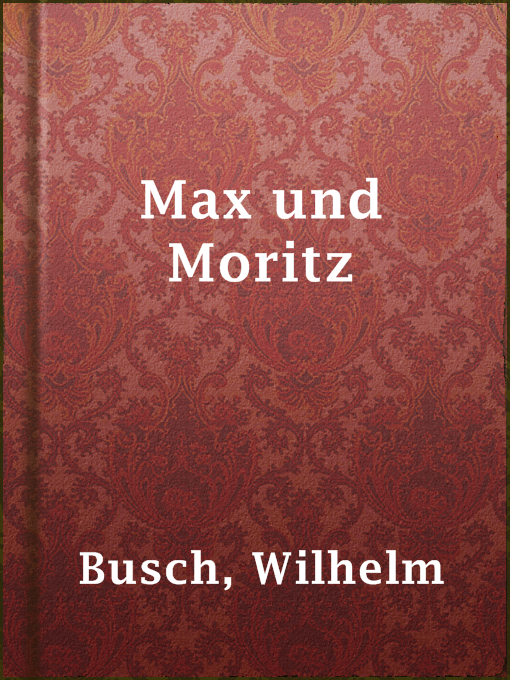 Title details for Max und Moritz by Wilhelm Busch - Available